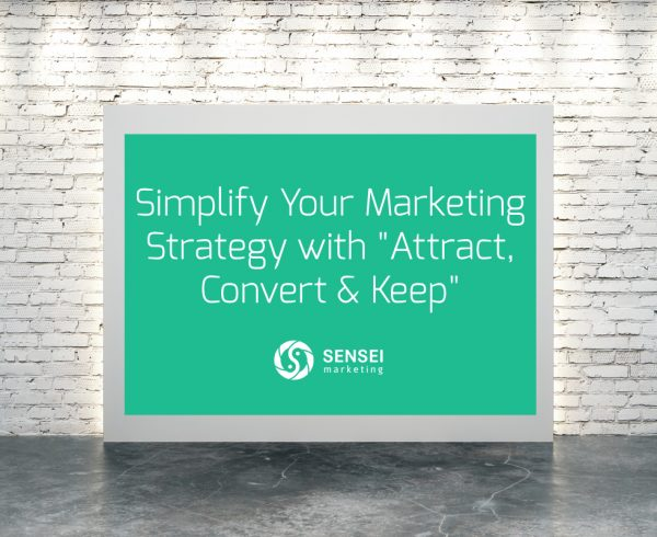 attract convert keep digital marketing strategy