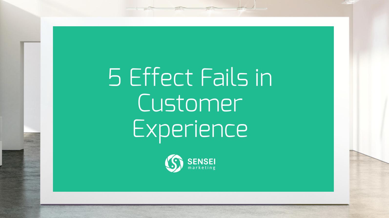 5 Effect Fails in Customer Experience   Sensei Marketing